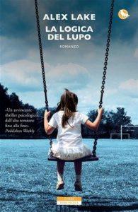 "Alex Lake: ""homo homini lupus""nel suo thriller psicologico"
