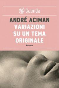 André Aciman, quando l'amore è caleidoscopico
