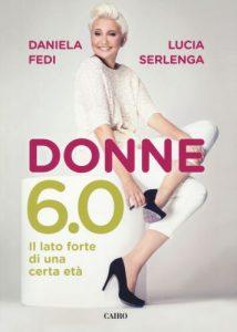 Daniela Fedi e Lucia Serlenga, sessanta è bello
